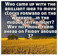 I'm saying tho. This would make a lot more sense. 🤔🕒: WHo came up WITH THe  BRILLIanT IDea To move  CLOCKS FORWaRD on THe  weekenD...In THe  WHY noT move THem  37  ei I'm saying tho. This would make a lot more sense. 🤔🕒