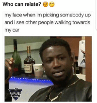 Who can relate?lol: Who can relate?  my face when im picking somebody up  and i see other people walking towards  my car  WAVES Who can relate?lol