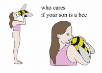 who cares if your son is a bee. love from your friend Chris (Simpsons artist) xox: who cares  if your son is a bee who cares if your son is a bee. love from your friend Chris (Simpsons artist) xox