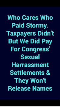 Hmm...: Who Cares Who  Paid Stormy.  Taxpayers Didn't  But We Did Pay  For Congress'  Sexual  Harrassment  Settlements &  They Wont  Release Names Hmm...