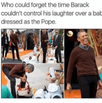 😂Wtf: Who could forget the time Barack  couldn't control his laughter over a bab  dressed as the Pope. 😂Wtf