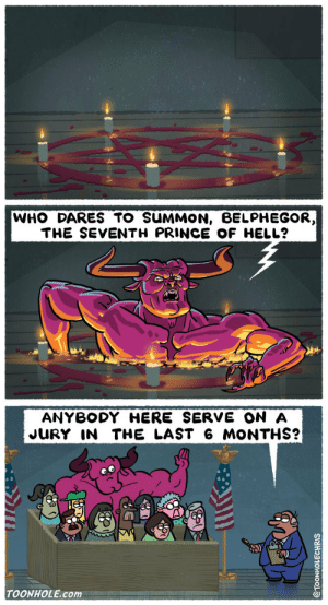 Who dares?: WHO DARES TO SUMMON, BELPHEGOR,  THE SEVENTH PRINCE OF HELL?  ANYBODY HERE SERVE ON A  JURY IN THE LAST 6 MONTHS?  TOONHOLE.com Who dares?