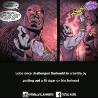 Lobo is one bad mofo 😂😂 who can actually defeat Lobo??? 🐬🐬🐬 totalnerd art comics dc dccomics geek nerd facts: WHO  DARESP  APPARENTLY  H MAIN MAN NEEDS  TA' WORK SOME  STUFF OUT  Lobo once challenged Darkseid to a battle by  putting out a lit cigar on his forhead  @TOTALVILLAINNERD  TOTAL NERID Lobo is one bad mofo 😂😂 who can actually defeat Lobo??? 🐬🐬🐬 totalnerd art comics dc dccomics geek nerd facts