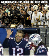 Welcome back to social media, Pats fans. It was pretty quiet last week. (Credit: TomBradysEgo): WHO DAT SAYING THEY GONNA BEAT THEM SAINTS!  12 T. BRADY 23/33,432 YDS, 4TD Welcome back to social media, Pats fans. It was pretty quiet last week. (Credit: TomBradysEgo)