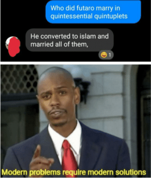 Had a talk with a friend the other day: Who did futaro marry in  quintessential quintuplets  He converted to islam and  married all of them,  1  Modern problems require modern solutions  RAN Had a talk with a friend the other day