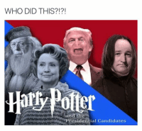 Harry potter funny people humor joke: WHO DID THIS  and the  residential Candidates Harry potter funny people humor joke