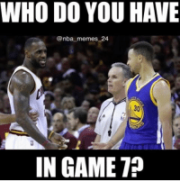 Happy Fathers Day! Who do you have in Game 7? nbamemes nba_memes_24: WHO DO YOU HAVE  @nba memes 24  IN GAME 7? Happy Fathers Day! Who do you have in Game 7? nbamemes nba_memes_24