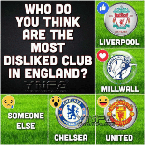 In England: WHO DO  YOU THINK  ARE THE  MOST  DISLIKED CLUB  IN ENGLAND?  LIVERPOOL  892  125 YEARS  LIVERPOOL  FC  MILLWALL  CHES  SOMEONE  ELSE  0A64  CHELSEA | UNITED