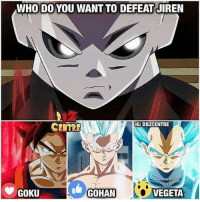Would be nice to see Gohan or Vegeta but we all know who's gonna beat him! {Creds @dbzcentre } db dragonball dbz dragonballz dbs dragonballsuper dbgt dragonballgt dbzforlife dbzcollection dbislife shenron goku vegeta trunks piccolo gohan goten kale caulifla androids broly gogeta vegito yamcha frieza buu masterroshi gods black: WHO DO YOU WANT TO DEFEAT JIREN  IG: DBZCENTRE  CENTRE  GOKU  GOHAN  VEGETA Would be nice to see Gohan or Vegeta but we all know who's gonna beat him! {Creds @dbzcentre } db dragonball dbz dragonballz dbs dragonballsuper dbgt dragonballgt dbzforlife dbzcollection dbislife shenron goku vegeta trunks piccolo gohan goten kale caulifla androids broly gogeta vegito yamcha frieza buu masterroshi gods black