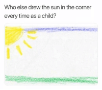 Memes, Time, and 🤖: Who else drew the sun in the Corner  every time as a child? 🙋♀️🙋♀️🙋♀️