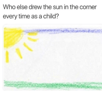 Memes, Psycho, and Sunglasses: Who else drew the sun in the corner  every time as a child? ALSO, IF YOU GAVE IT SUNGLASSES I FUCKSSSSS WITH YOU. IF YOU PUT IT IN THE CENTER YOU'RE A COMPLETE AND TOTAL PSYCHO.