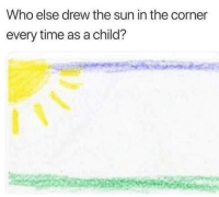 Dank, The Real, and Time: Who else drew the sun in the corner  every time as a child? Who didn't is the real question