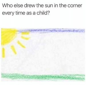 Time, Sun, and The Sun: Who else drew the sun in the corner  every time as a child? Who else did this? 👇☀️🤔 https://t.co/KpBO7XLb0m