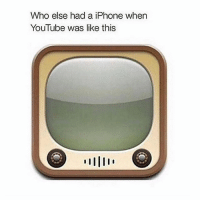 Iphone, Memes, and youtube.com: Who else had a iPhone when  YouTube was like this Nostalgic
