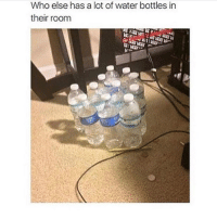 Memes, Water, and Relatable: Who else has a lot of water bottles in  their room So relatable! 😂