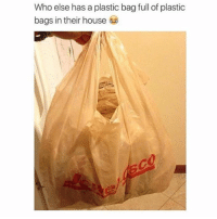 FACTS 🤣🤣 @its_antic: Who else has a plastic bag full of plastic  bags in their house FACTS 🤣🤣 @its_antic