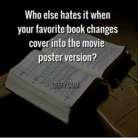 movie poster: Who else hates it when  your favorite book changes  cover into the movie  poster version?  COM