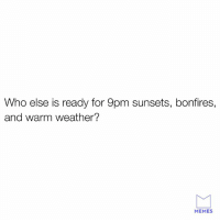 Memes, Weather, and 🤖: Who else is ready for 9pm sunsets, bonfires,  and warm weather?  MEMES 😄