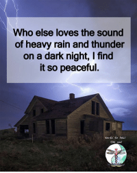 Who else loves the sound  of heavy rain and thunder  on a dark night, I find  it so peaceful  Words to hea!  the soul Words to heal the soul <3