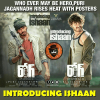 Memes, Heat, and 🤖: WHO EVER MAY BE HERO,PURI  JAGANNADH RISES HEAT WITH POSTERS  introducing  TANVI FILMS  TANVI FILMS  AYADITYA PasuNTs  IAYADmA PRESENTS  introducing  PAGE  RTAI  A P U R I  A G A N N A D He  NIN A D H  L M  DR, CR MANOHAR CRGoPI  DR, CR MANOHAR  CR GOPI  INTRODUCING ISHAAN Rouge fiRST look posters Ishaan producer C.RMANOHAR  nephew