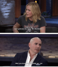 """who gave you the name """"Mr. Worldwide  Well, you know  ntally, uh... me. He looks so earnest😂😂"""