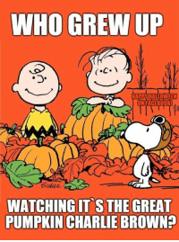 Me!  Every year and still to this day!  I love The Peanuts!  MySockMonkeyShouldLiveOnTheIsleOfMisfitToys: WHO GREW UP  HAPPY HALLOWEEN  ON FACEBOOK!  WATCHING IT S THE GREAT  PUMPKIN CHARLIE BROWN Me!  Every year and still to this day!  I love The Peanuts!  MySockMonkeyShouldLiveOnTheIsleOfMisfitToys