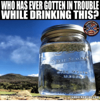 Drinking, Memes, and Time: WHO HAS EVER GOTTEN IN TROUBLE  WHILE DRINKING THIS  rednecknation com Oh maybe just a time or 20 🤣🤣🤣
