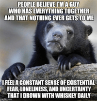 "Advice, Being Alone, and Tumblr: WHO HAS EVERYTHING TOGETHER  AND THAT NOTHING EVER GETS TOME  IFEEL A CONSTANT SENSE OF EXISTENTIAL  FEAR, LONELINESS, AND UNCERTAINTY  THAT I DROWN WITH WHISKEY DAILY  imgflip.com <p><a href=""http://advice-animal.tumblr.com/post/169014804936/im-not-alone-right"" class=""tumblr_blog"">advice-animal</a>:</p>  <blockquote><p>I'm not alone, right?</p></blockquote>"