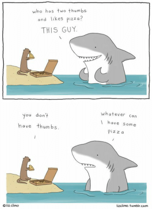 #WeekendFeeling: who has two thumbs  and likes Pizza?  THIS GUY  whatever can  You don't  have Some  have thumbs  Pizza  lizclimo.tumblr.com  liz clim。 #WeekendFeeling