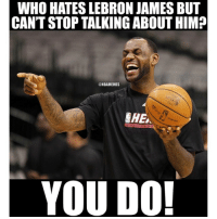 This is true! Lol 😂😂😂 - Tag LeBron haters!: WHO HATES LEBRON JAMES BUT  CAN'T STOP TALKING ABOUT HIM?  @NBAMEMES  YOU DO! This is true! Lol 😂😂😂 - Tag LeBron haters!