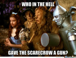 wizard of oz memes - Google Search | TwystedSyster | Pinterest ...: WHO IN THE HELL  GAVE THE SCARECROW A GUN?  MmECnlera  memecenter.com wizard of oz memes - Google Search | TwystedSyster | Pinterest ...