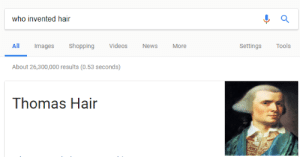 News, Hair, and History: who invented hair  All Images ShoppingVideos News More  Settings Tools  About 26,300,000 results (0.53 seconds)  Thomas Hair History lesson