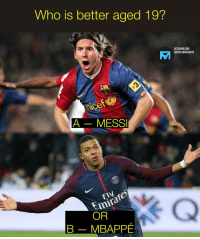 Instagram, Memes, and Messi: Who is better aged 19?  INSTAGRAM.COM/  FOOTBALLMEMESINSTA  nice  AMESS  Emi  OR  BMBAPPE Who do you think? 💭 messi igersfcb fcbarcelona mbappe psg