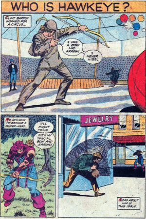 "Crime, Iron Man, and Target: WHO IS HAWKEYE?  CLINT BARTON  WORKED FOR  A CIRCUS...  I USE  A BOW  AND  ARROW!  NEVER  MISS  JEWELRY  5 DECIDED  TO BECOME A  SUPER-HERO..  I'LL  FIGHT  CRIME..  .WITH MY  SPECIAL  BOW AND  ARROW!  EAD ABOUT  HIM IN  THIS ISSUE marvel-is-a-bisexual-disaster:  flyingblackhawk:  bobbimorses:  that's it. that was the issue's entire summary of who hawkeye is. ""i use arrows. i'll fight crime with arrows."" perfect  Some are born superheroes. Some achieve superheroism. Some have superheorism thrust upon them. Then there's Clint ""might as well"" Barton.   Clint ""if Iron Man can do it, I can do it better"" Barton"