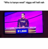 "😑 👉🏽(via: donziff-twitter): ""Who is kanye west"" nigga wtf hell nah  Caltech  $1,600 😑 👉🏽(via: donziff-twitter)"