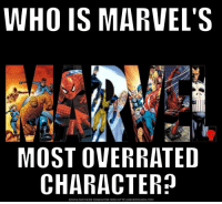 Answer honestly stay civil! batman superman superhero captainamerica cartoon thor anime comics avengers hulk flash spongebob igers iphoneasia photooftheday videogames picoftheday spiderman instahub followme instagood picoftheday dc movies selfie instadaily cool: WHO IS MARVEL'S  MOST OVERRATED  CHARACTER?  DOWNLOAD MEME GENERATOR FROM HTTP:llMEMECRUNCH.COM Answer honestly stay civil! batman superman superhero captainamerica cartoon thor anime comics avengers hulk flash spongebob igers iphoneasia photooftheday videogames picoftheday spiderman instahub followme instagood picoftheday dc movies selfie instadaily cool