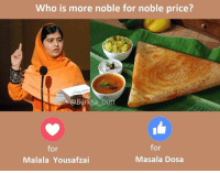 India, Live, and London: Who is more noble for noble price?  Burkha Du  for  for  Masala Dosa  Malala Yousafzai Nobel laureate Malala Yousafzai says India took fundamental human rights of Kashmiri people. And Pak is safer country for Kashmiris!  Then why she is still living in London & not going back to Pak?