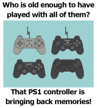 Memes, Sony, and Old: Who is old enough to have  played with all of them?  SONY  That PS1 controller is  bringing back memories!