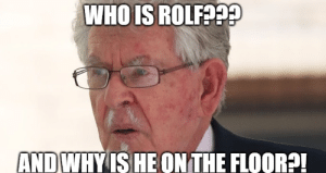 ROFLCOPTER!11!1!: WHO IS ROLF  AND WHY IS HE ONTHE FLOOR?P! ROFLCOPTER!11!1!