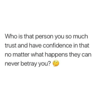 Confidence, Memes, and Never: Who is that person you so much  trust and have confidence in that  no matter what happens they can  never betray you? Tag them ❤️ . KraksTV