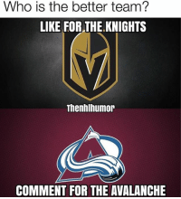 Memes, Colorado, and 🤖: Who is the better team?  LIKE FOR THE KNIGHTS  Thenhlhumor  COMMENT FOR THE AVALANCHE Colorado=🗑