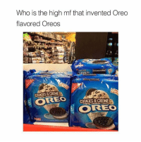 Cookies, Memes, and 🤖: Who is the high mf that invented Oreo  flavored Oreos  OREO  COOKIES &CREME  COOKIES&CREME  OREC