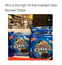 "Cookies, Memes, and Http: Who is the high mf that invented Oreo  flavored Oreos  COOKIES &CREME  REO COOKIES &CREME  REO <p>. via /r/memes <a href=""http://ift.tt/2uKSJYj"">http://ift.tt/2uKSJYj</a></p>"