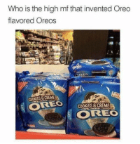 "Cookies, Memes, and Oreo: Who is the high mf that invented Oreo  flavored Oreos  COOKIES & CREME  OREO  COOKIES&CREME  OREO <p>Oreo flavored Oreos. via /r/memes <a href=""https://ift.tt/2v0F4PS"">https://ift.tt/2v0F4PS</a></p>"