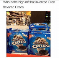 Cookies, Memes, and 🤖: Who is the high mf that invented Oreo  flavored Oreos  COOKIES &CREME  OREO  COOKIES&CREME  OREO iYs uUsysyysudidj