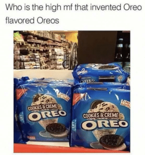 Cookies, Dank, and Memes: Who is the high mf that invented Oreo  flavored Oreos  OREO  CLE/TIOS  LIMI  EDITI  COOKIES &CREME  COOKIES&CREME  OREO  OREO  ALED Mmm my favorite by FERRARI812A MORE MEMES