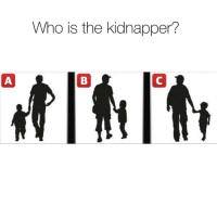 Memes, 🤖, and Answer: Who is the kidnapper? Who is the kidnapper? A, b, or C!? Can you solve this? Comment the answer below! 🤔🤔🤔