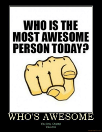 Awesome: WHO IS THE  MOST AWESOME  PERSON TODAY?  WHO'S AWESOME  You Are, Champ  You Are  motifake.com