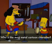 Choose One, Memes, and Cartoon: Who is the most metal cartoon character? Choose ONE cartoon