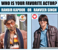 Whom Would You Choose Ranbir Or Ranveer.. ?? ;): WHO IS YOUR FAVORITE ACTOR?  RANBIR KAPOOR OR RANVEER SINGH  LAC  laughing colours.com Whom Would You Choose Ranbir Or Ranveer.. ?? ;)
